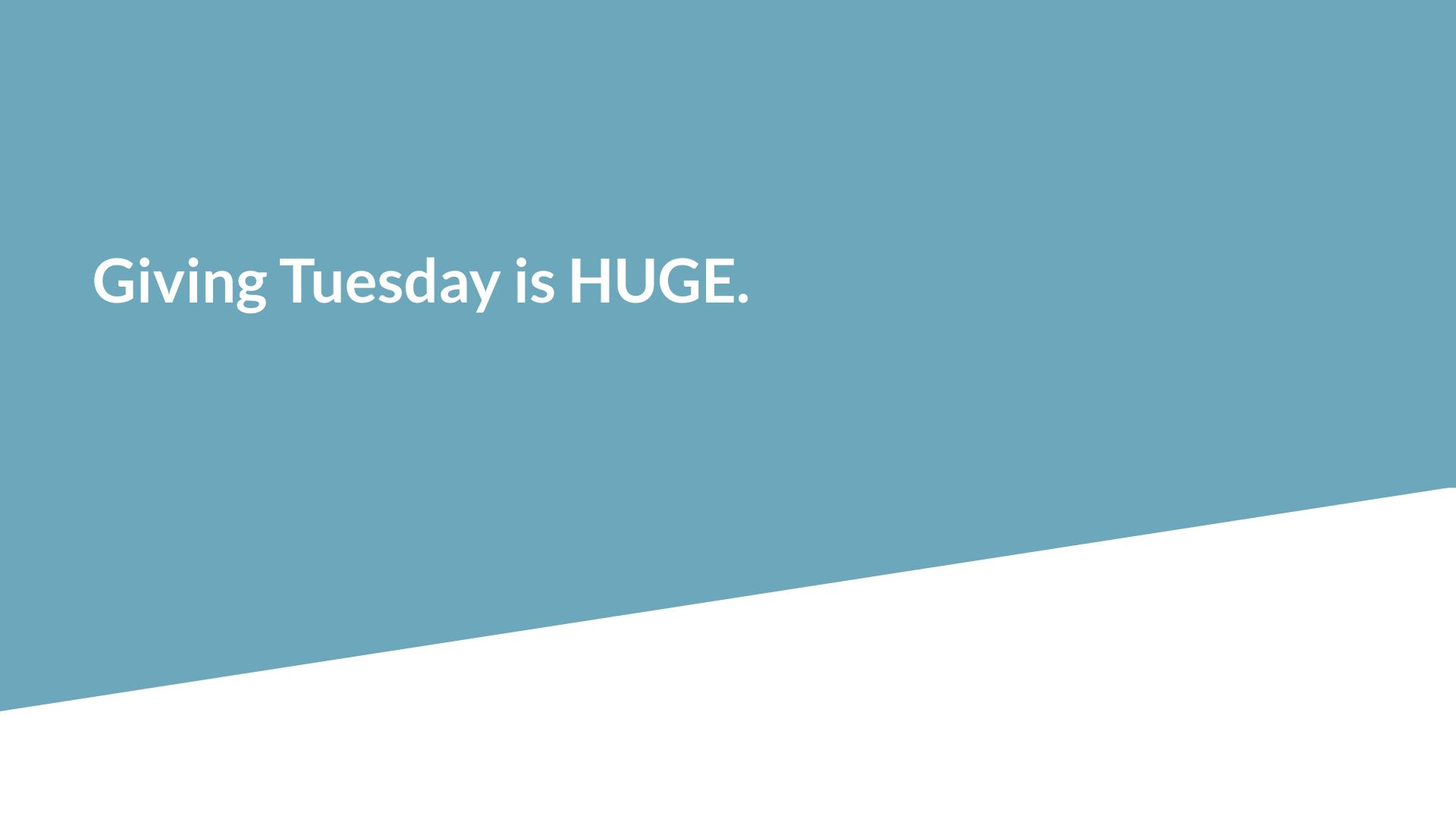 Slide 3: Giving Tuesday was HUGE.