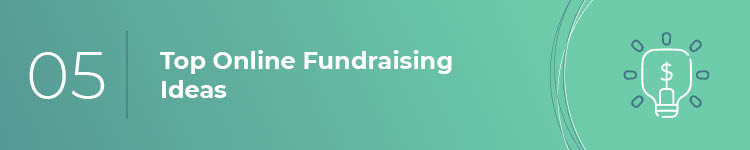 You can use these top online fundraising ideas to build out your strategy.