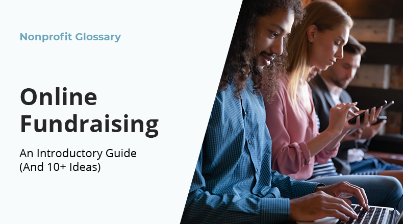 This nonprofit glossary page will cover an introductory guide to online fundraising and ten ideas to get started.