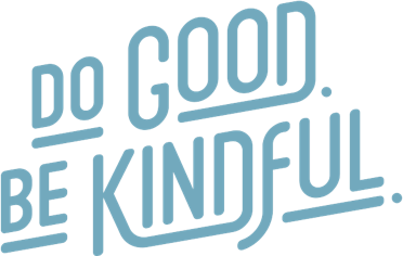 Do Good. Be Kindful.